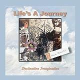 Life's a journey - Destination, Imagination