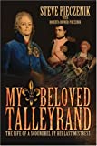 My Beloved Talleyrand: The Life of a Scoundrel by His Last Mistress (0595342086) by Pieczenik, Steve
