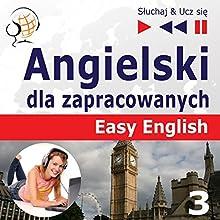 Angielski Easy English - Części 3: Nauka i praca (Sluchaj & Ucz sie) Audiobook by Dorota Guzik Narrated by Lara Kalenik, Barbara Kubica-Daniel, Michael Brown, Aleksy Perski, Tadeusz Z. Wolanski