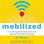 Mobilized: An Insider's Guide to the Business and Future of Connected Technology | SC Moatti