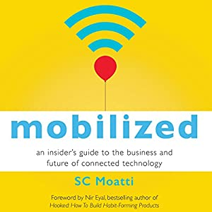 Mobilized: An Insider's Guide to the Business and Future of Connected Technology Audiobook