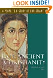 Late Ancient Christianity (A People's History of Christianity)