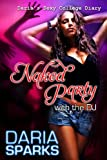 Naked Party with the DJ (Darias Sexy College Diary Book 4)