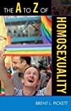 img - for The A to Z of Homosexuality (The A to Z Guide Series) book / textbook / text book
