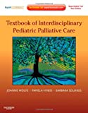 img - for Textbook of Interdisciplinary Pediatric Palliative Care: Expert Consult Premium Edition - Enhanced Online Features and Print, 1e book / textbook / text book