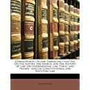 Commentaries On Law, Embracing Chapters On the Nature, the Source, and the History of Law: On International Law, Public and Private : And On Constitutional and Statutory Law