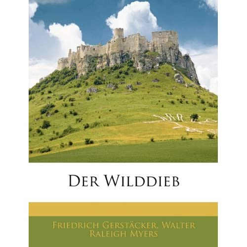 Der Wilddieb (German Edition) Friedrich Gerstacker and Walter Raleigh Myers