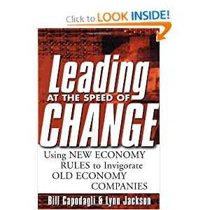 Leading at the Speed of Change: Using New Economy Rules to Transform Old Economy Companies