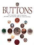 Buttons: The Collectors Guide to Selecting, Restoring, and Enjoying New and Vintage Buttons