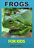 img - for Cool Fun Books: Frogs for Kids - Discover the Wonderful World of These Unique and Amazing Animals (Books for Children) book / textbook / text book