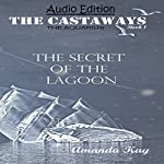Secret of the Lagoon: The Aquarius: The Castaways, Book 1 | Amanda Kay