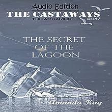 Secret of the Lagoon: The Aquarius: The Castaways, Book 1 Audiobook by Amanda Kay Narrated by Eva R. Marienchild