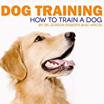 Dog Training: How to Train a Dog | Dr. Gordon Roberts - BVSc MRCVS