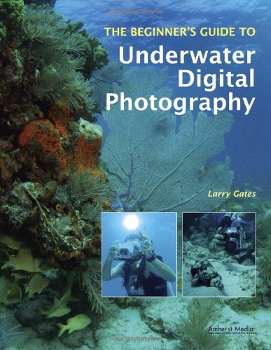The Beginner's Guide to Underwater Digital Photography 1584282746 pdf