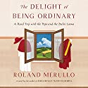The Delight of Being Ordinary: A Road Trip with the Pope and the Dalai Lama Audiobook by Roland Merullo Narrated by P. J. Ochlan