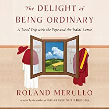 The Delight of Being Ordinary: A Road Trip with the Pope and the Dalai Lama | Livre audio Auteur(s) : Roland Merullo Narrateur(s) : P. J. Ochlan