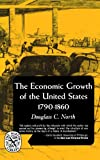 The Economic Growth of the United States: 1790-1860 (The Norton library : Economics/History ; N346) (0393003469) by Douglass C. North