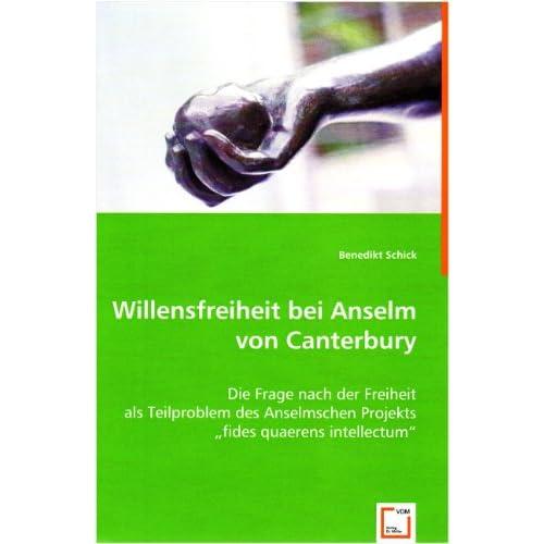 Willensfreiheit bei Anselm von Canterbury Die Frage nach der Freiheit als Teilproblem des Anselmschen Projekts fides quaerens intellectum