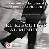 El ejecutivo al minuto [The One Minute Manager] | [Kenneth Blanchard, Spencer Johnson]