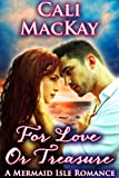 For Love Or Treasure (A Mermaid Isle Romance)