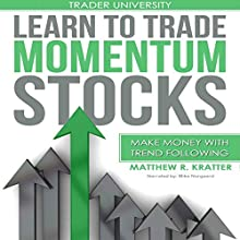 Learn to Trade Momentum Stocks: Make Money with Trend Following Audiobook by Matthew R. Kratter Narrated by Mike Norgaard