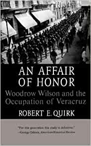a review of the book an affair of honor woodrow wilson and the occupation of veracruz Click to read more about an affair of honor: woodrow wilson and the occupation of veracruz by robert e quirk librarything is a cataloging and social networking site for booklovers.