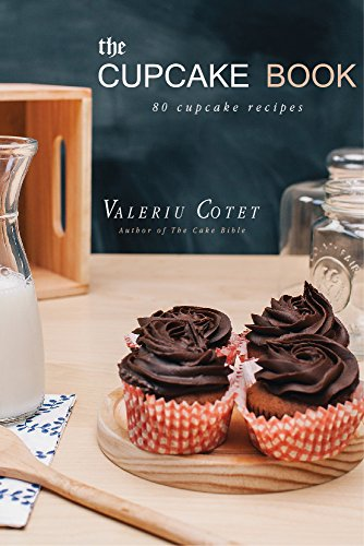 The Cupcake Book: 80 Cupcake Recipes. Bonus 520 Recipes Cookbook by Valeriu Cotet