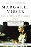 The Rituals of Dinner: The Origins, Evolution, Eccentricities, and Meaning of Table Manners (1554682762) by Visser, Margaret
