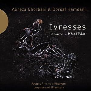 Ivresses - Le Sacre De Khayyam Iran