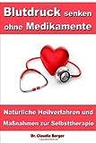 Blutdruck senken ohne Medikamente - Natürliche Heilverfahren und Maßnahmen zur Selbsttherapie