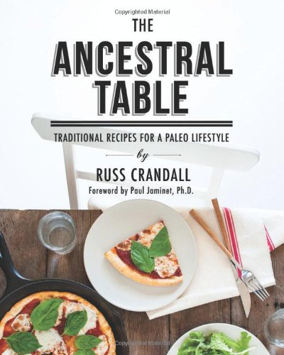 The Ancestral Table: Traditional Recipes for a Paleo Lifestyle PDF