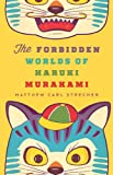 The Forbidden Worlds of Haruki Murakami by Matthew Carl Strecher