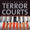 The Terror Courts: Rough Justice at Guantanamo Bay (       UNABRIDGED) by Jess Bravin Narrated by Robin Bloodworth