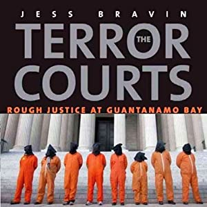 The Terror Courts: Rough Justice at Guantanamo Bay | [Jess Bravin]