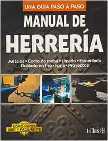 Manual de herreria / Blacksmith's Manual: Una guia paso a paso / A