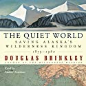 The Quiet World: Saving Alaska's Wilderness Kingdom, 1879-1960 (       UNABRIDGED) by Douglas Brinkley Narrated by Andrew Garman