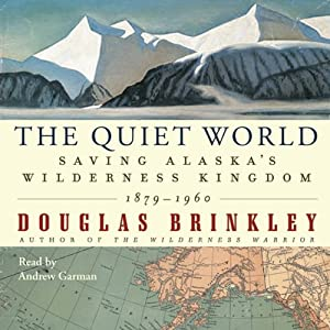 The Quiet World: Saving Alaska's Wilderness Kingdom, 1879-1960 | [Douglas Brinkley]