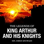 The Legends of King Arthur & His Knights | James Knowles
