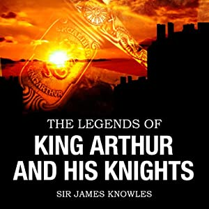 The Legends of King Arthur & His Knights Hörbuch