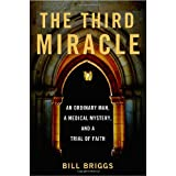 The Third Miracle: An Ordinary Man, a Medical Mystery, and a Trial of Faithby Bill Briggs