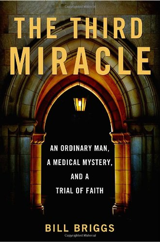 The Third Miracle: An Ordinary Man, a Medical Mystery, and a Trial of Faith