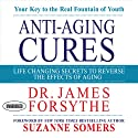 Anti-Aging Cures: Life Changing Secrets to Reverse the Effects of Aging (       UNABRIDGED) by James Forsythe Narrated by Don Hagen, Suzanne Somers