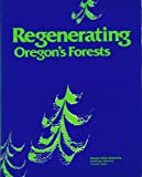 img - for Regenerating Oregons Forests: A Guide for the Regeneration Forester book / textbook / text book