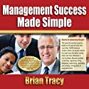 Management Success Made Simple (       UNABRIDGED) by Brian Tracy Narrated by Brian Tracy