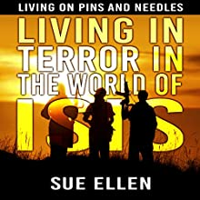 Living in Terror in the World of ISIS: Living on Pins and Needles (       UNABRIDGED) by Sue Ellen Narrated by Christopher Wyles