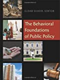 The Behavioral Foundations of Public Policy by Eldar Shafir (Nov 26 2012)