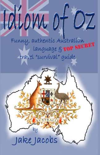 Idiom of Oz - Funny Authentic Australian Language & Top Secret Travel Survival Guide