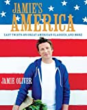 Jamie's America: Easy Twists on Great American Classics, and More Jamie Oliver