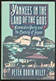 img - for Yankees in the Land of the Gods: Commodore Perry and the Opening of Japan book / textbook / text book