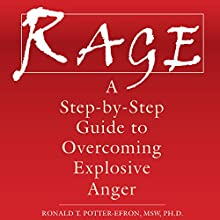 Rage: A Step-by-Step Guide to Overcoming Explosive Anger Audiobook by Ronald Potter-Efron, MSW PhD Narrated by Stephen Paul Aulridge, Jr.